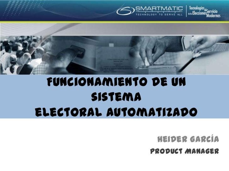 Funcionamiento de un         sistemaelectoral automatizado                Heider García               Product Manager