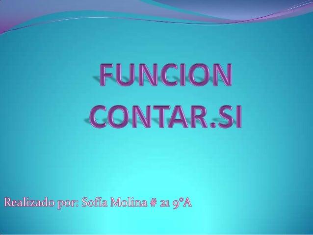 Esta función cuenta las celadas que cumplen con unacondición y no tiene en cuenta las celdas en blanco.