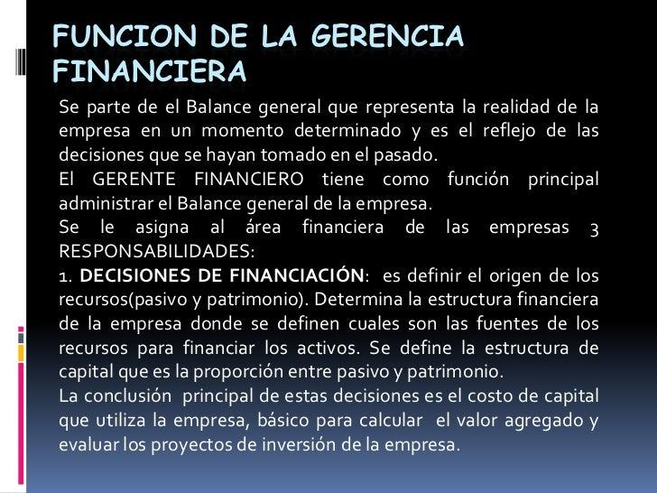 FUNCION DE LA GERENCIA FINANCIERA<br />Se parte de el Balance general que representa la realidad de la empresa en un momen...