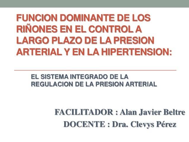 FUNCION DOMINANTE DE LOS RIÑONES EN EL CONTROL A LARGO PLAZO DE LA PRESION ARTERIAL Y EN LA HIPERTENSION: EL SISTEMA INTEG...
