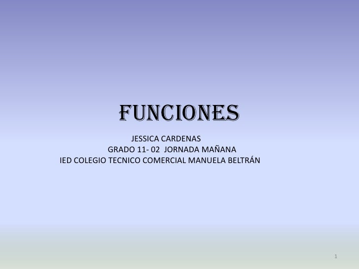 FUNCIONES<br />1<br />JESSICA CARDENAS <br />     GRADO 11- 02  JORNADA MAÑANA<br />IED COLEGIO TECNICO COMERCIAL MANUEL...