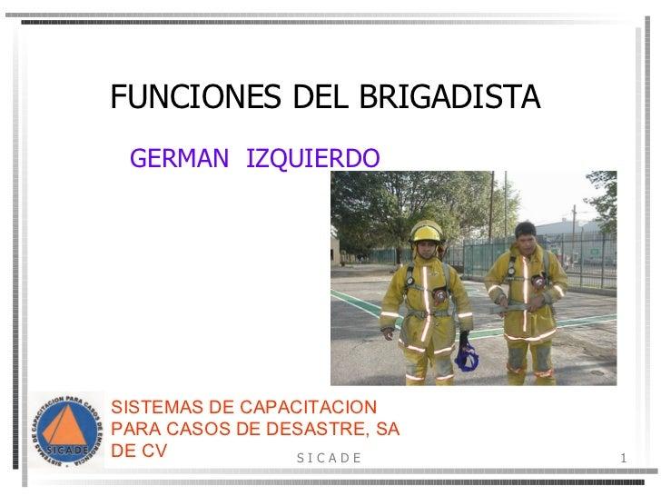 FUNCIONES DEL BRIGADISTA  GERMAN  IZQUIERDO   SISTEMAS DE CAPACITACION PARA CASOS DE DESASTRE, SA DE CV