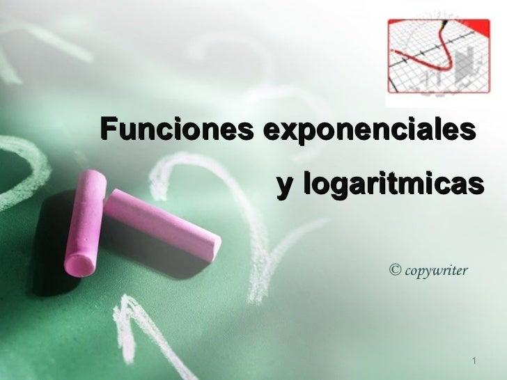 Funciones exponenciales           y logaritmicas                   © copywriter                                     1