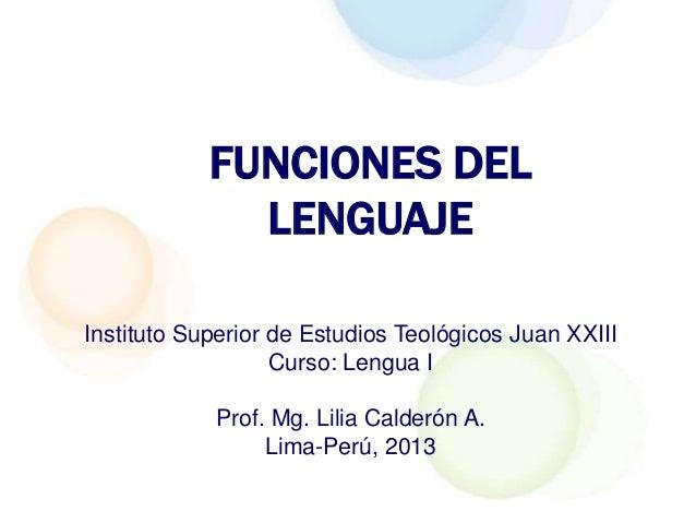 FUNCIONES DEL              LENGUAJEInstituto Superior de Estudios Teológicos Juan XXIII                   Curso: Lengua I ...