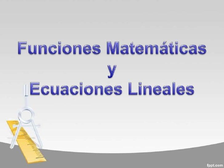 Función MatemáticaUna función (f) es una relación entre un conjuntodado X (llamado dominio) y otro conjunto deelementos Y(...