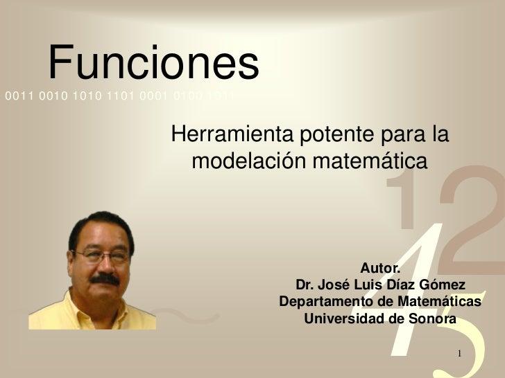 1<br /> Funciones<br />Herramienta potente para la modelación matemática<br />Autor.<br />Dr. José Luis Díaz Gómez<br />De...