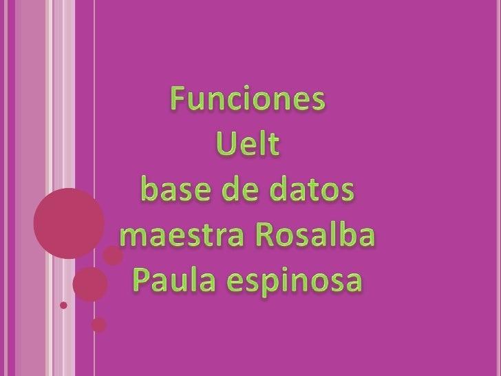 FuncionesUelt base de datos maestra Rosalba Paula espinosa<br />