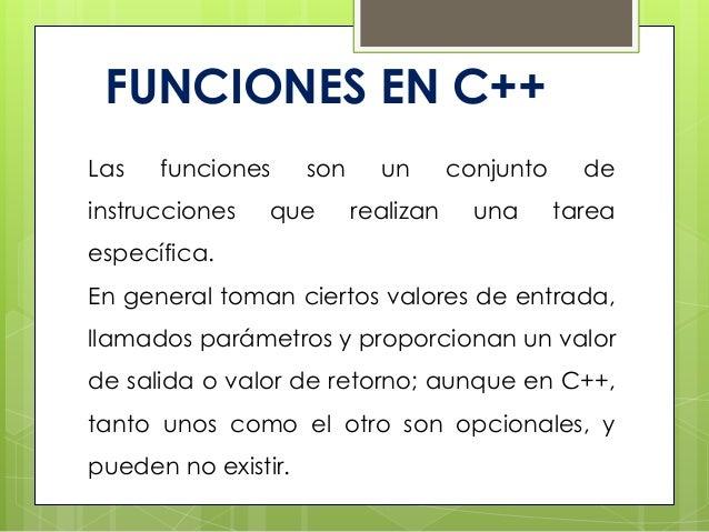 FUNCIONES EN C++Las funciones son un conjunto deinstrucciones que realizan una tareaespecífica.En general toman ciertos va...