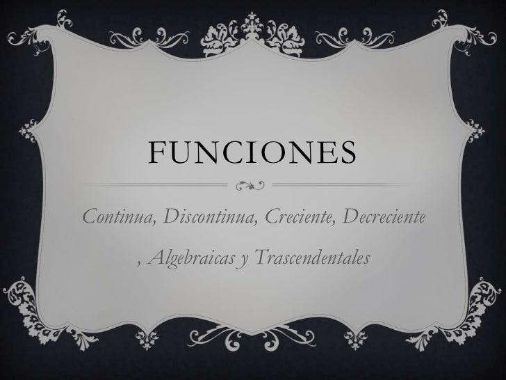 FUNCIONESContinua, Discontinua, Creciente, Decreciente       , Algebraicas y Trascendentales