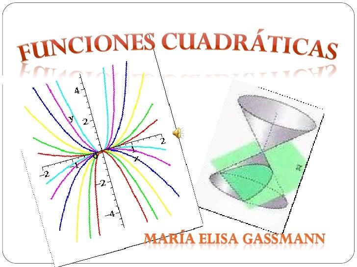FUNCIONES CUADRÁTICAS<br />MARÍA ELISA GASSMANN<br />