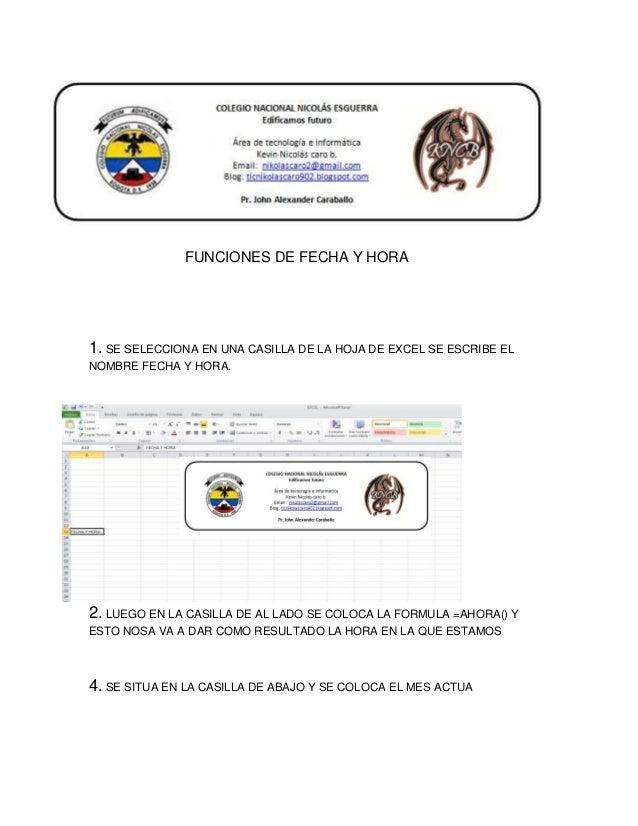 FUNCIONES DE FECHA Y HORA  1. SE SELECCIONA EN UNA CASILLA DE LA HOJA DE EXCEL SE ESCRIBE EL NOMBRE FECHA Y HORA.  2. LUEG...