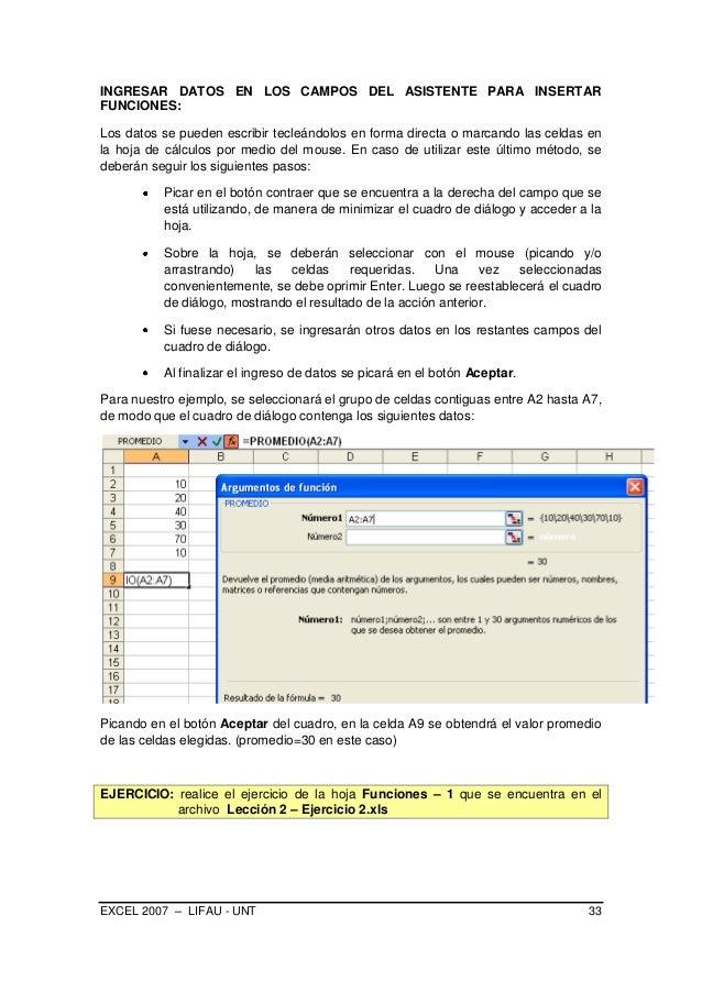 EXCEL 2007 – LIFAU - UNT 33 INGRESAR DATOS EN LOS CAMPOS DEL ASISTENTE PARA INSERTAR FUNCIONES: Los datos se pueden escrib...
