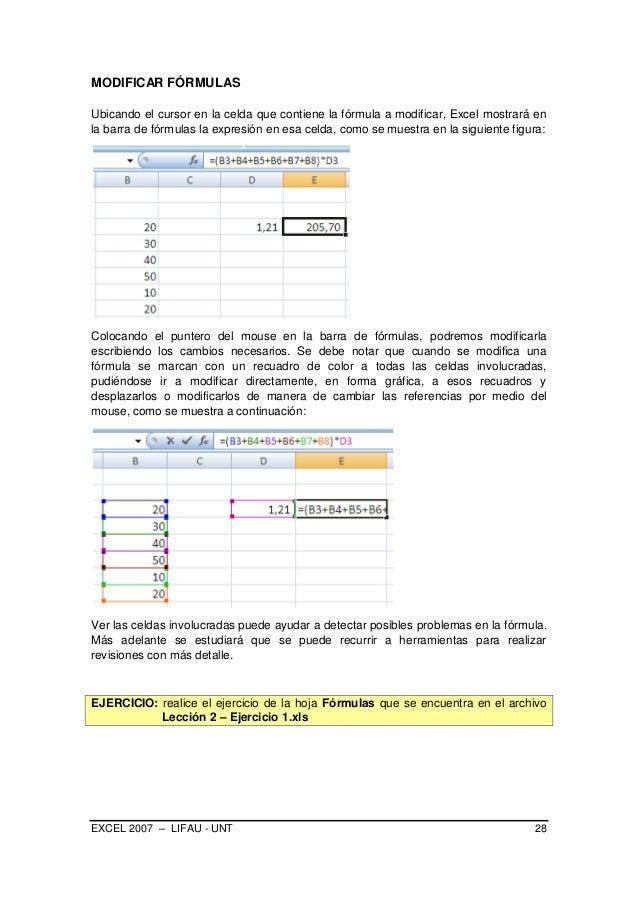 EXCEL 2007 – LIFAU - UNT 28 MODIFICAR FÓRMULAS Ubicando el cursor en la celda que contiene la fórmula a modificar, Excel m...