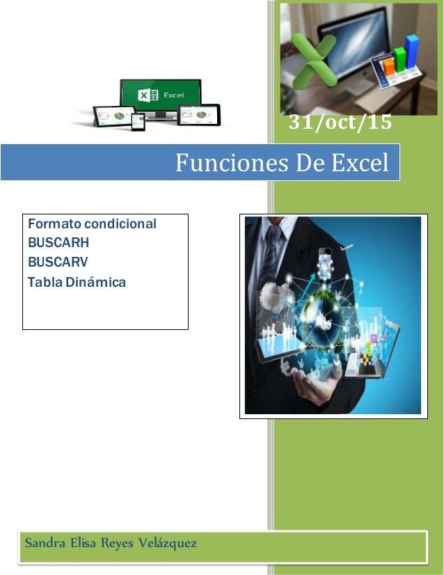 31/oct/15 Funciones De Excel Formato condicional BUSCARH BUSCARV Tabla Dinámica Sandra Elisa Reyes Velázquez