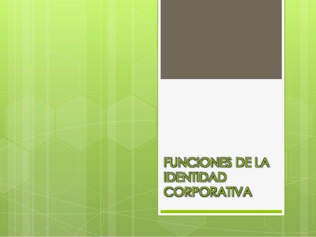 FUNCIONES DE LA IDENTIDAD CORPORATIVA