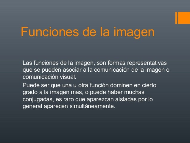Funciones de la imagen Las funciones de la imagen, son formas representativas que se pueden asociar a la comunicación de l...