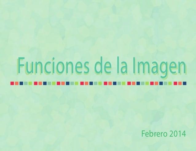 Funciones de la ImagenFunciones de la Imagen Febrero 2014