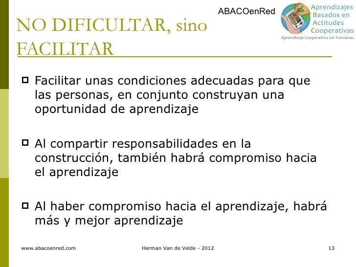 ABACOenRedNO DIFICULTAR, sinoFACILITAR   Facilitar unas condiciones adecuadas para que    las personas, en conjunto const...