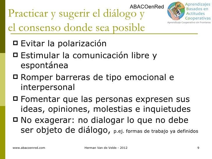 ABACOenRedPracticar y sugerir el diálogo yel consenso donde sea posible  Evitar la polarización  Estimular la comunicaci...