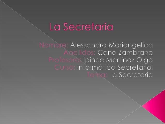   1) Concepto.- La Secretaria es una persona que se encarga de recibir y redactar la correspondencia de un superior letár...