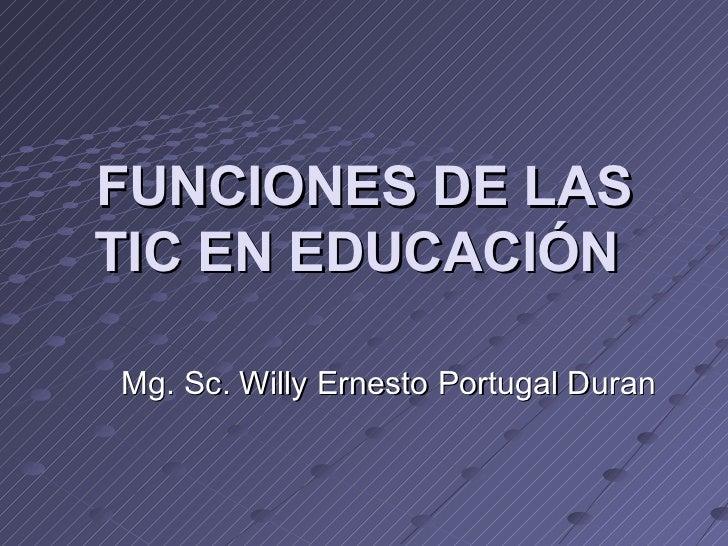 FUNCIONES DE LASTIC EN EDUCACIÓNMg. Sc. Willy Ernesto Portugal Duran