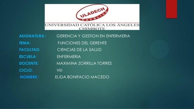 ASIGNATURA : GERENCIA Y GESTION EN ENFERMERIA TEMA: FUNCIONES DEL GERENTE FACULTAD: CIENCIAS DE LA SALUD ESCUELA: ENFERMER...