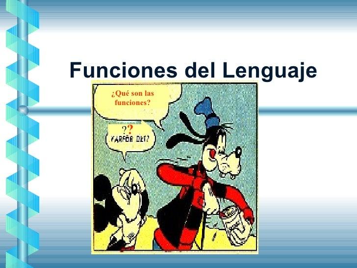 Funciones del Lenguaje ¿Qué son las funciones? ? ?