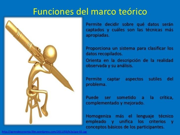Funciones del marco teórico                                                           • Permite decidir sobre qué datos se...