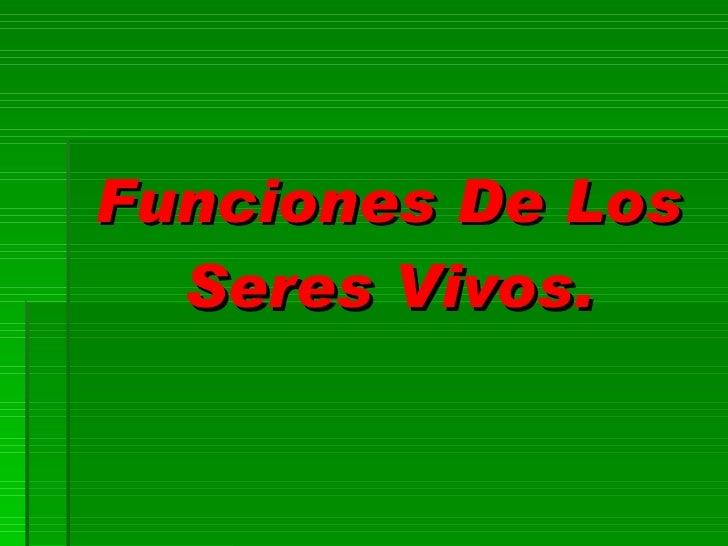 Funciones De Los Seres Vivos.