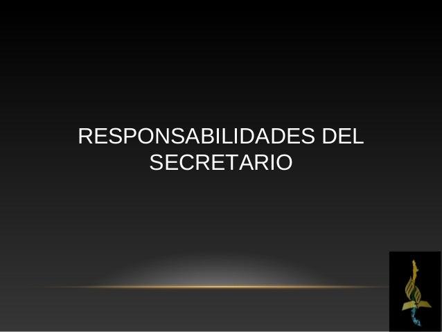 Responsabilidades del                           SecretarioResponsabilidades básicas1.Aceptar su nombramiento como una elec...