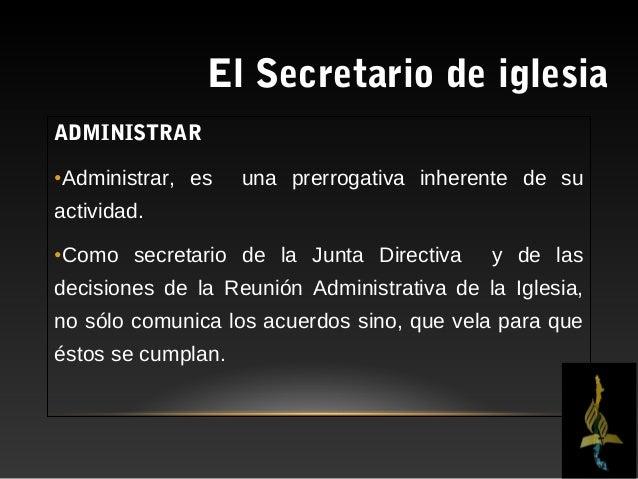 El Secretario de iglesiaREGISTRAR•Registrar tiene dos propósitos:1.Registrar claramente las decisiones tomadas por lasJunt...