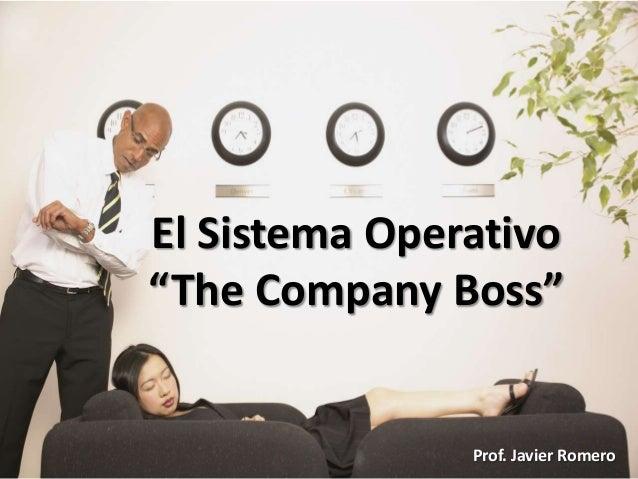 "Prof. Javier RomeroEl Sistema Operativo""The Company Boss""Prof. Javier Romero"