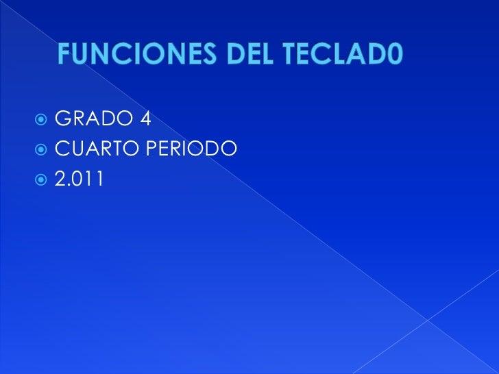 FUNCIONES DEL TECLAD0 <br />GRADO 4<br />CUARTO PERIODO<br />2.011<br />
