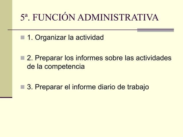 5ª. FUNCIÓN ADMINISTRATIVA  1. Organizar la actividad  2. Preparar los informes sobre las actividades de la competencia ...