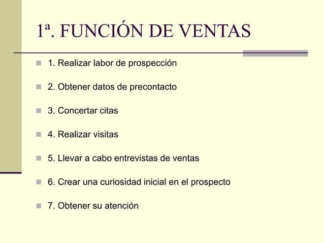 1ª. FUNCIÓN DE VENTAS  1. Realizar labor de prospección  2. Obtener datos de precontacto  3. Concertar citas  4. Reali...