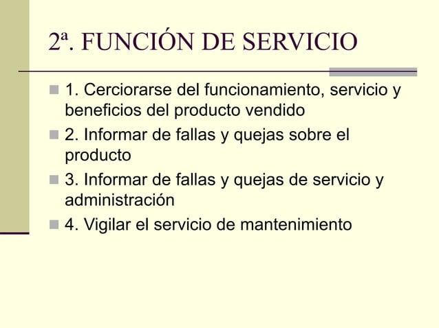 2ª. FUNCIÓN DE SERVICIO  1. Cerciorarse del funcionamiento, servicio y beneficios del producto vendido  2. Informar de f...