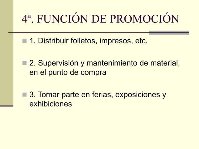 4ª. FUNCIÓN DE PROMOCIÓN  1. Distribuir folletos, impresos, etc.  2. Supervisión y mantenimiento de material, en el punt...