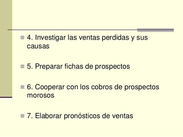  4. Investigar las ventas perdidas y sus causas  5. Preparar fichas de prospectos  6. Cooperar con los cobros de prospe...