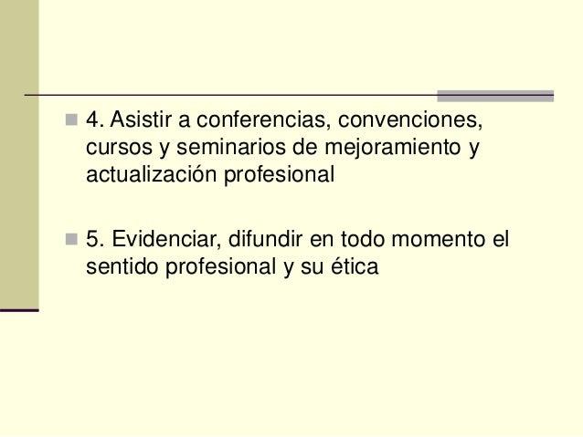  4. Asistir a conferencias, convenciones, cursos y seminarios de mejoramiento y actualización profesional  5. Evidenciar...
