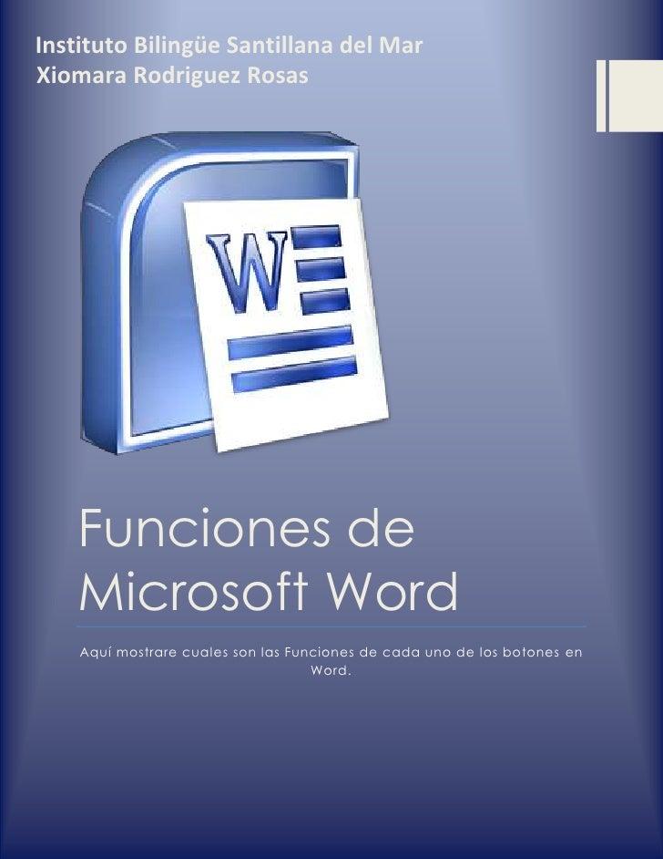 Funciones de Microsoft WordAquí mostrare cuales son las Funciones de cada uno de los botones en Word.Xiomara Rodriguez Ros...