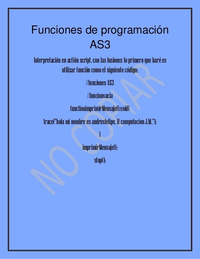 Funciones de programación           AS3Interpretación en actión script, con las fusiones lo primero que haré es           ...