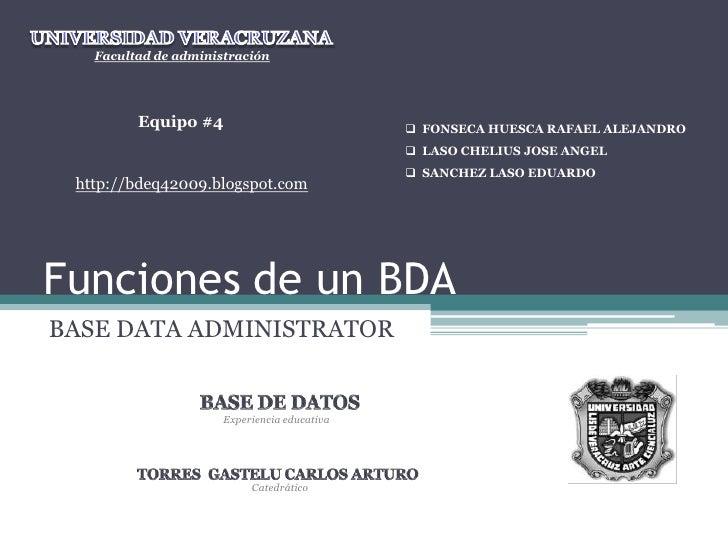 Funciones de un BDA<br />BASE DATA ADMINISTRATOR<br />UNIVERSIDAD VERACRUZANA<br />Facultad de administración<br />Equipo ...