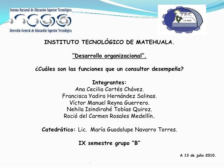"""INSTITUTO TECNOLÓGICO DE MATEHUALA.<br />""""Desarrollo organizacional"""".<br />¿Cuáles son las funciones que un consultor dese..."""