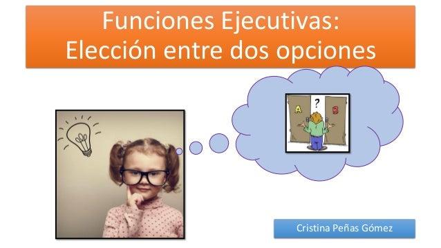 Funciones Ejecutivas: Elección entre dos opciones Cristina Peñas Gómez