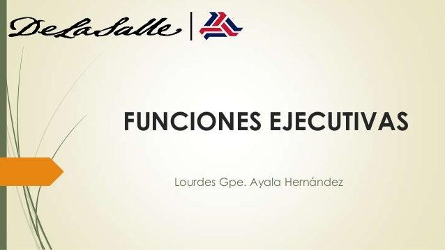 FUNCIONES EJECUTIVAS   Lourdes Gpe. Ayala Hernández