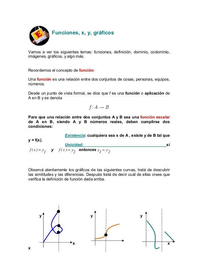 Funciones, x, y, gráficosVamos a ver los siguientes temas: funciones, definición, dominio, codominio,imágenes, gráficos, y...