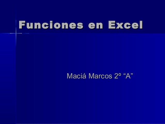 """Funciones en ExcelFunciones en Excel Maciá Marcos 2º """"A""""Maciá Marcos 2º """"A"""""""