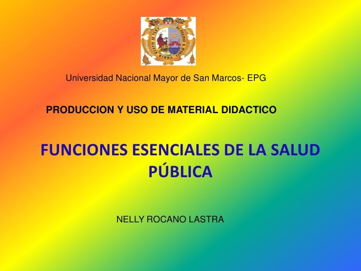 Universidad Nacional Mayor de San Marcos- EPG   PRODUCCION Y USO DE MATERIAL DIDACTICO    FUNCIONES ESENCIALES DE LA SALUD...