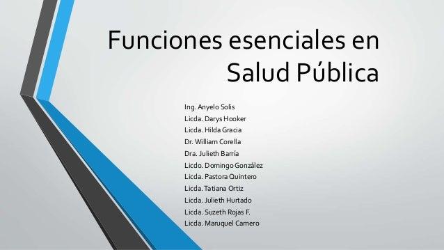 Funciones esenciales en Salud Pública Ing. Anyelo Solis Licda. Darys Hooker Licda. Hilda Gracia Dr. William Corella Dra. J...