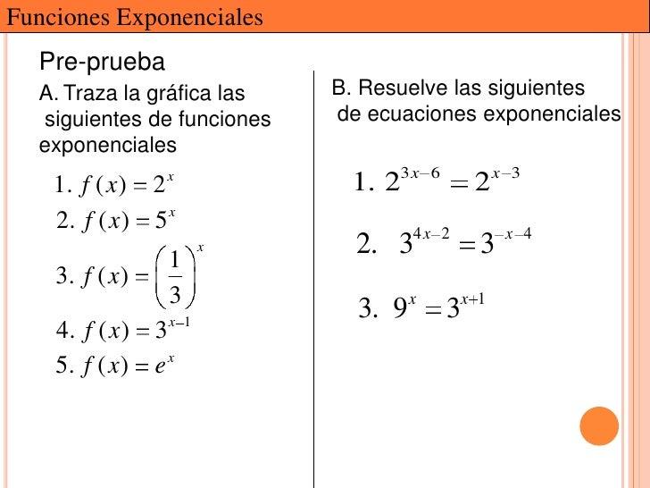 Funciones Exponenciales  Pre-prueba  A. Traza la gráfica las    B. Resuelve las siguientes  siguientes de funciones    de ...